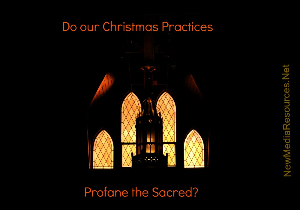 Do Our Christmas Practices Profane The Sacred?
